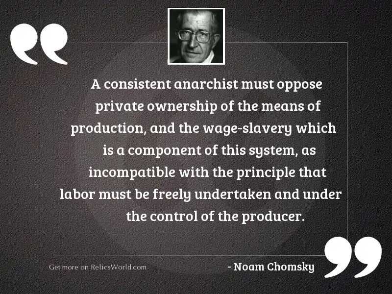 A consistent anarchist must oppose