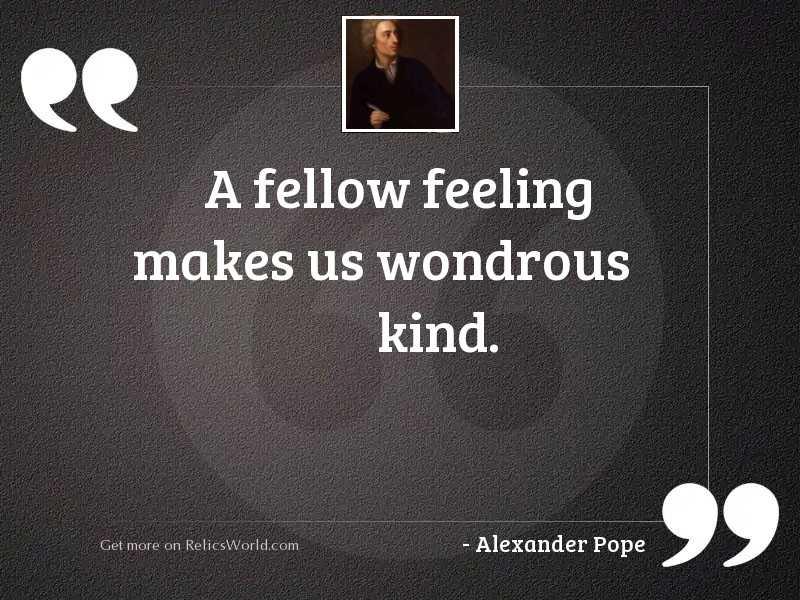 A fellow feeling makes us