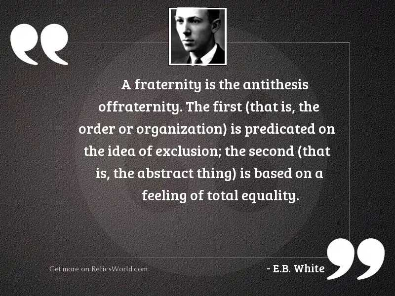 A fraternity is the antithesis