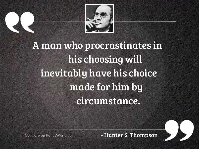 A man who procrastinates in