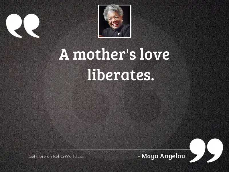 A mother's love liberates.