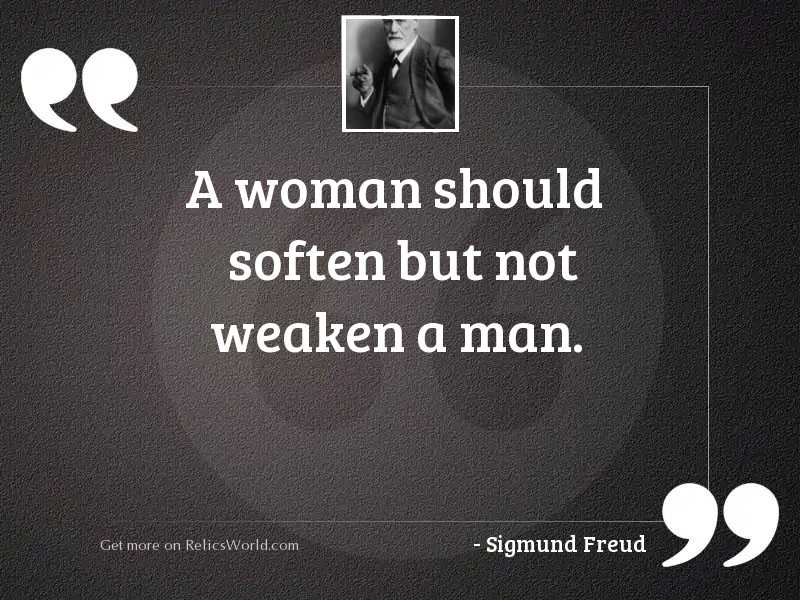 A woman should soften but
