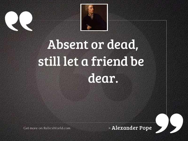 Absent or dead, still let