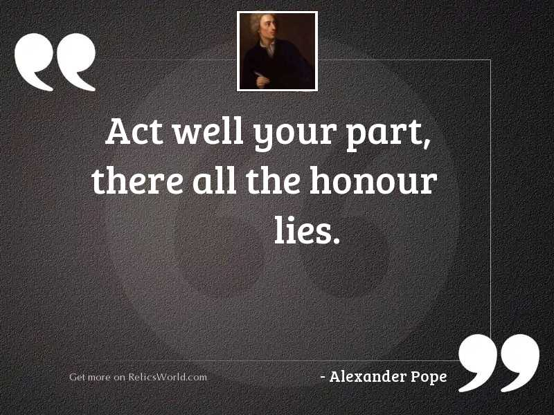 Act well your part, there