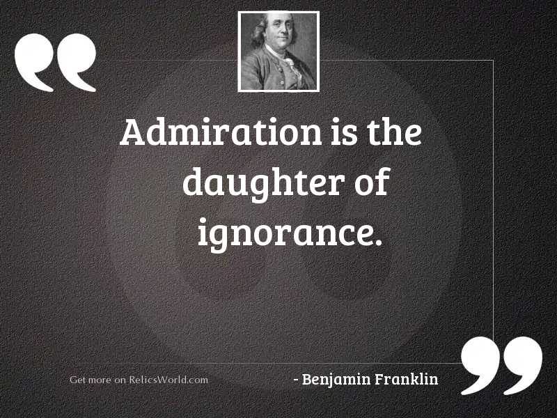 Admiration is the daughter of