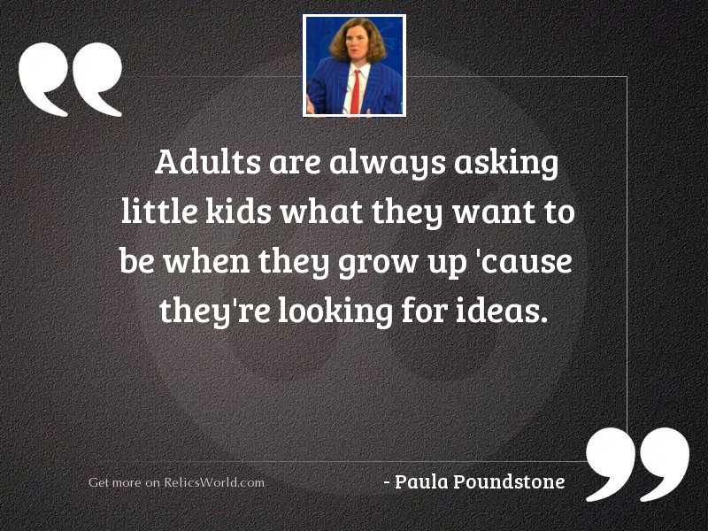 Adults are always asking little