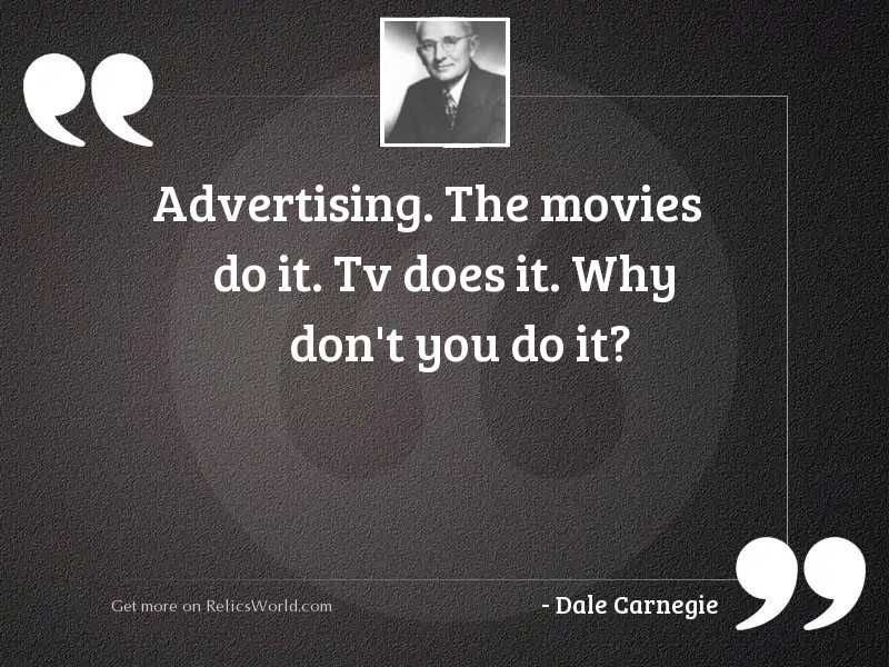 Advertising. The movies do it.