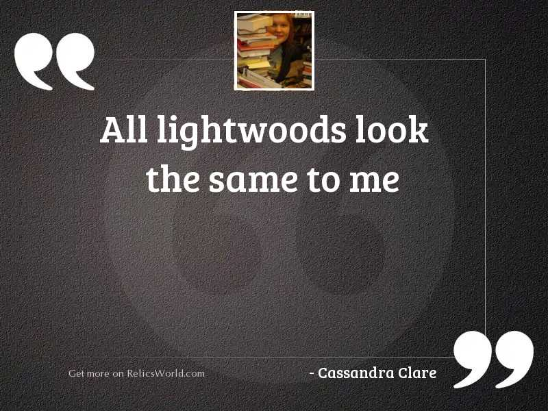 All Lightwoods look the same