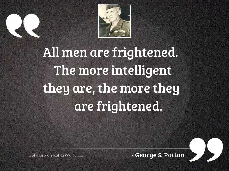 All men are frightened. The