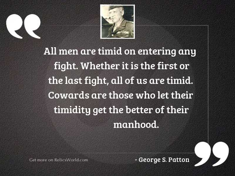 All men are timid on