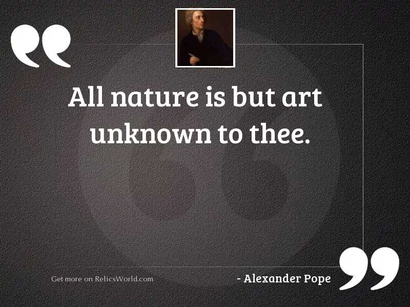All nature is but art