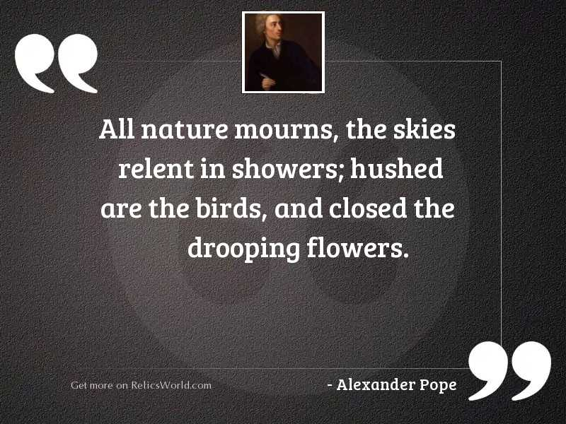 All nature mourns, the skies