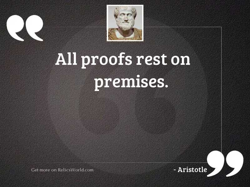 All proofs rest on premises.