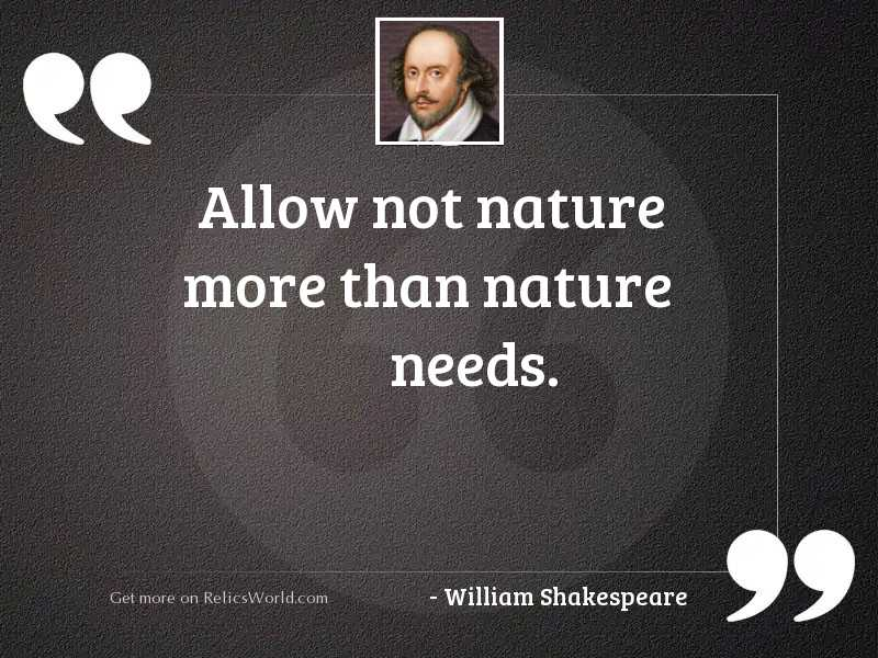 Allow not nature more than
