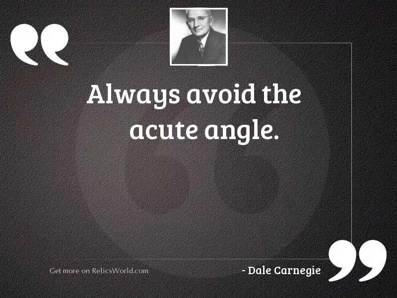 Always avoid the acute angle.