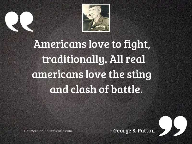 Americans love to fight, traditionally.