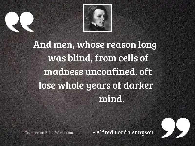 And men, whose reason long