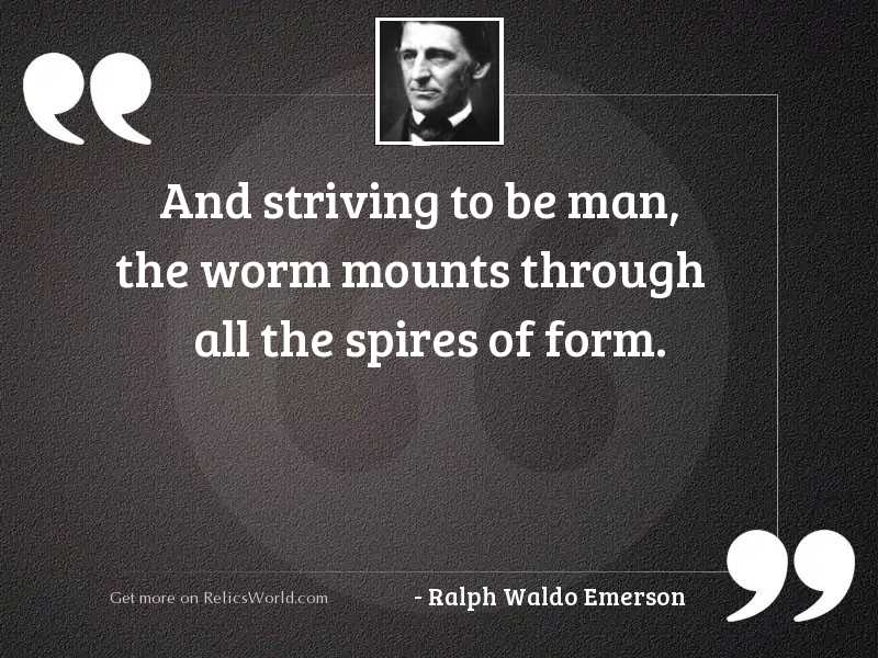 And striving to be Man,