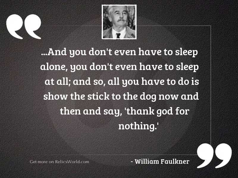 And you dont even have... | Inspirational Quote by William ...