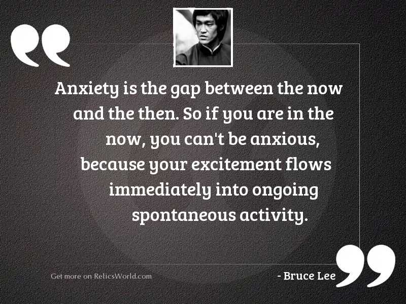 Anxiety Is The Gap Between Inspirational Quote By Bruce Lee