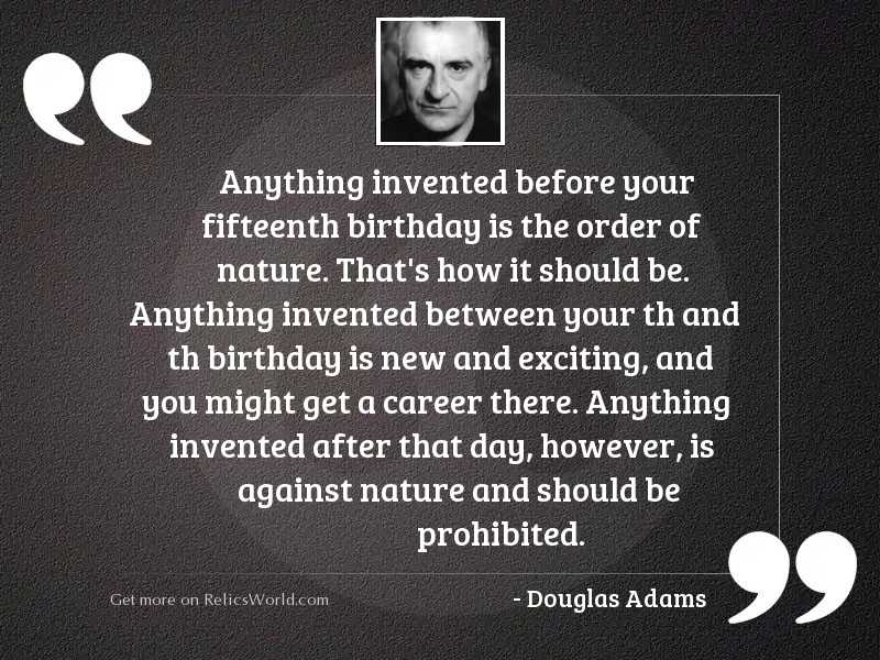 Anything invented before your fifteenth
