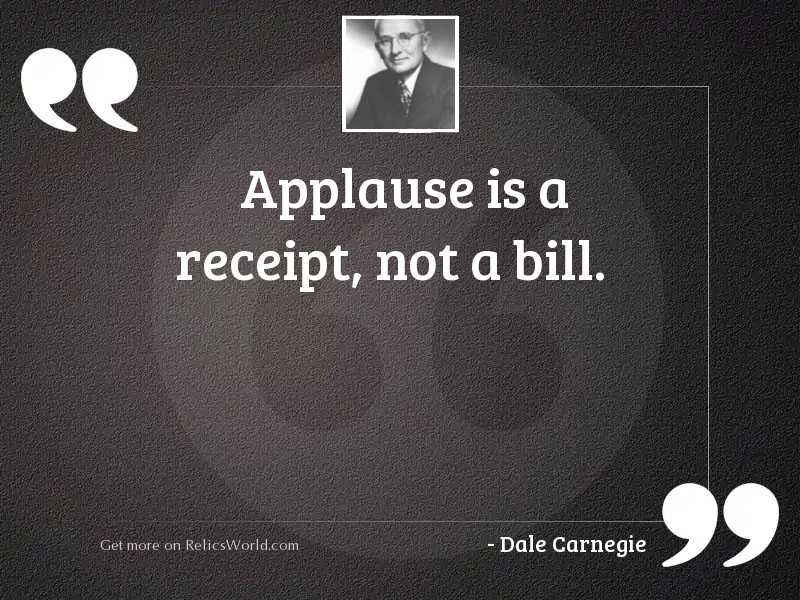 Applause is a receipt, not