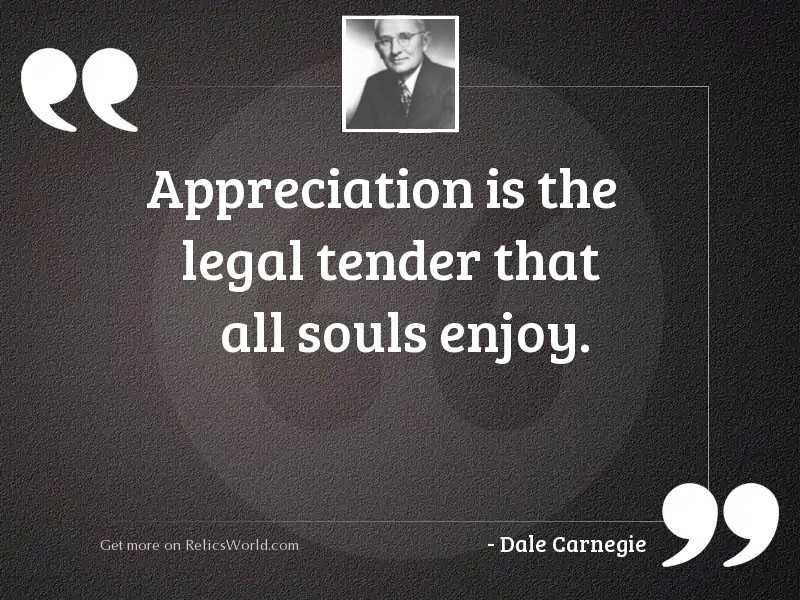 Appreciation is the legal tender