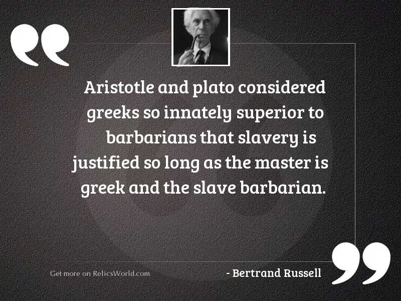 Aristotle and Plato considered Greeks