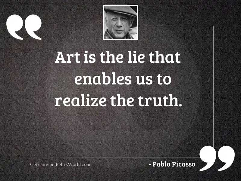 Art is the lie that