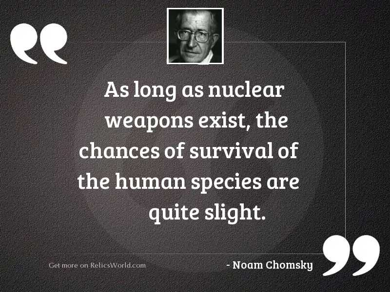 As long as nuclear weapons