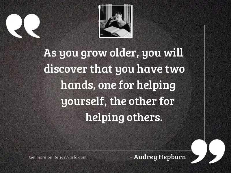 As you grow older, you