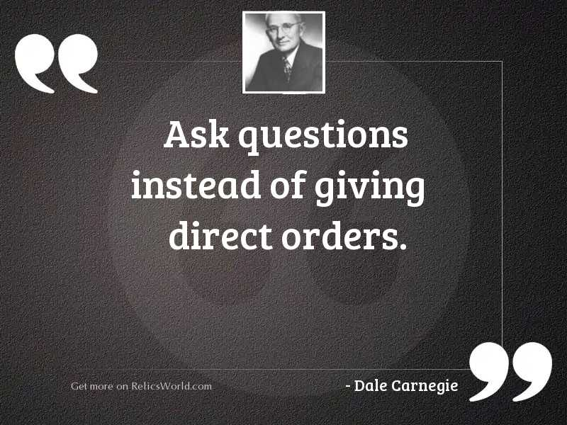 Ask questions instead of giving