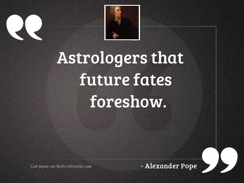 Astrologers that future fates foreshow.