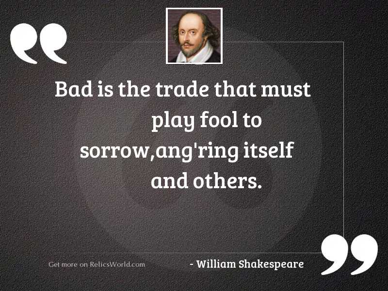 Bad is the trade that