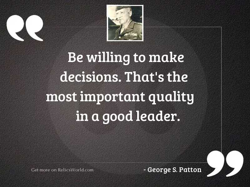 Be willing to make decisions.