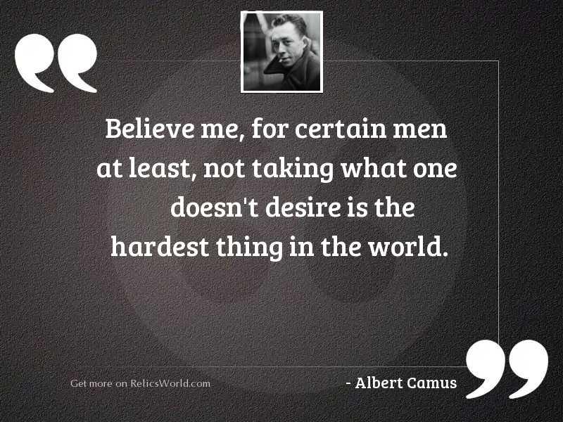 Believe me, for certain men