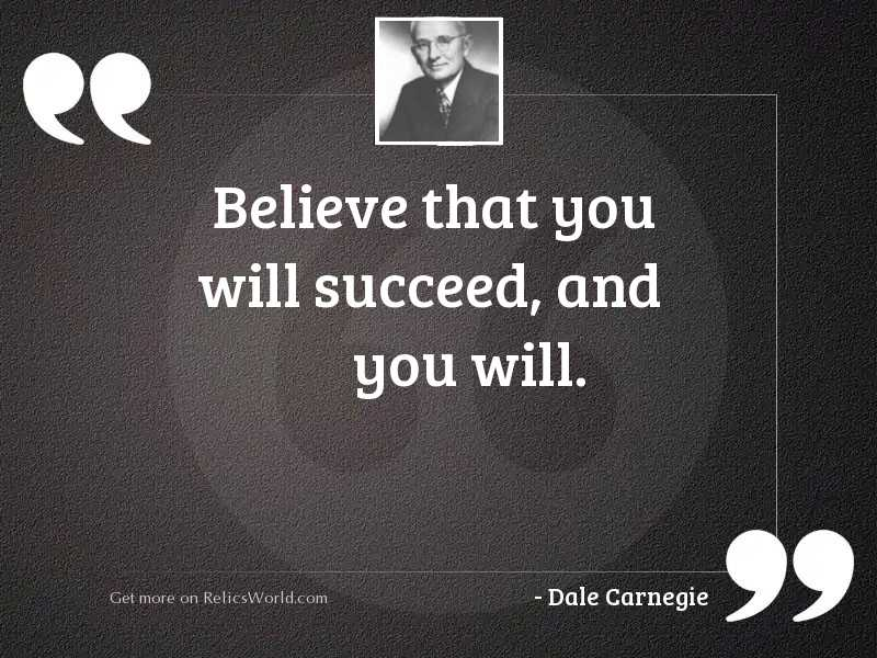 Believe that you will succeed,