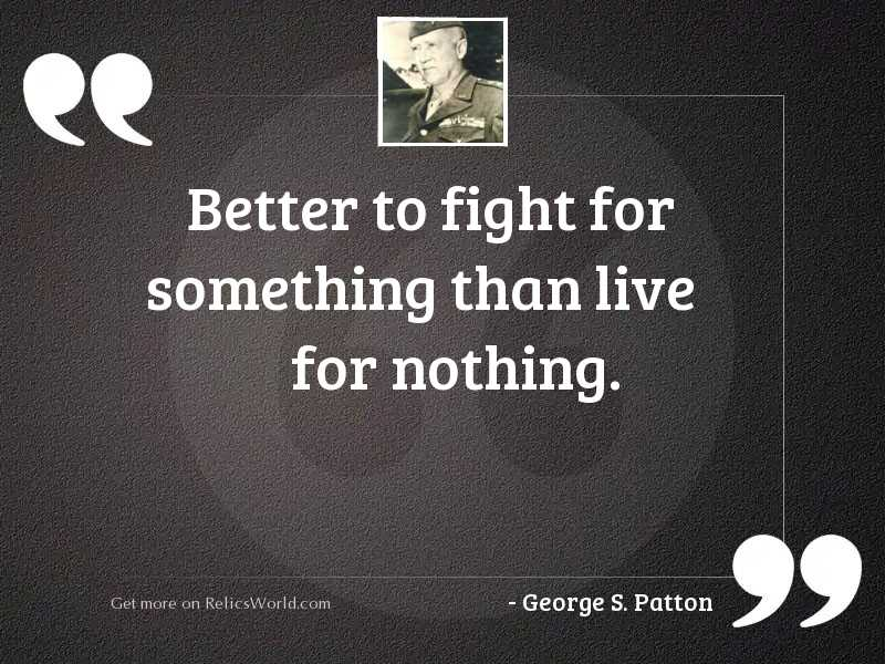 Better to fight for something