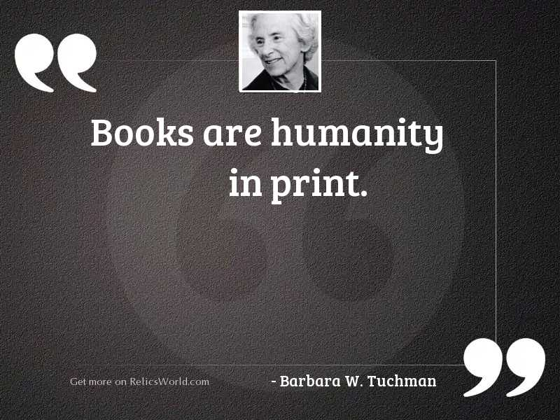 Books are humanity in print