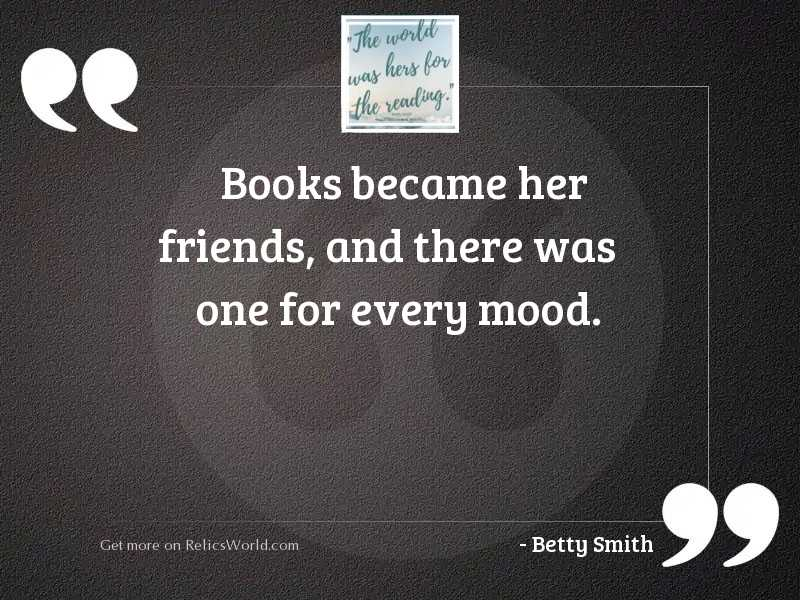 Books became her friends, and