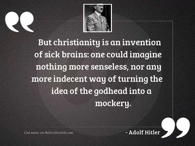 But Christianity is an invention