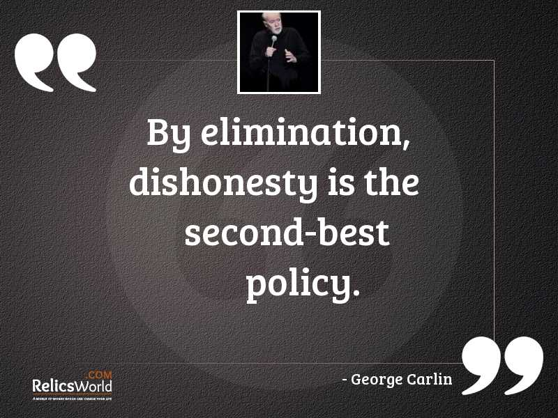 By elimination dishonesty is the