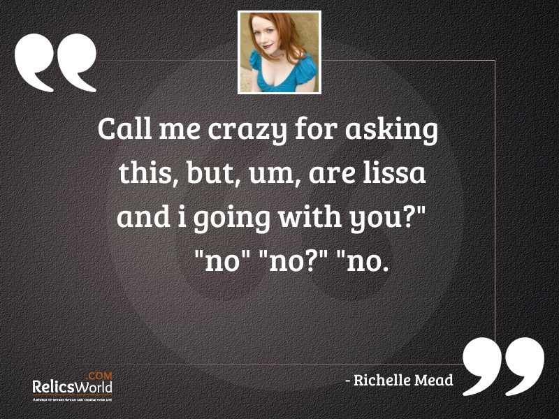 Call me crazy for asking