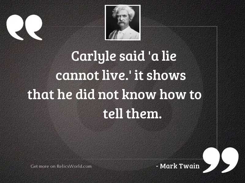 Carlyle said 'a lie cannot