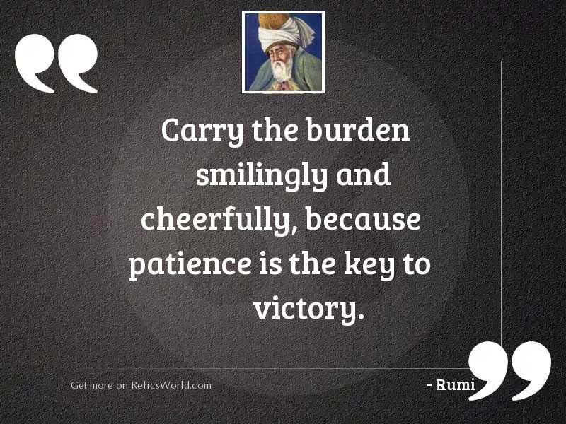 Carry the burden smilingly and