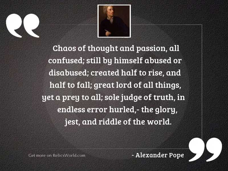 Chaos of thought and passion,