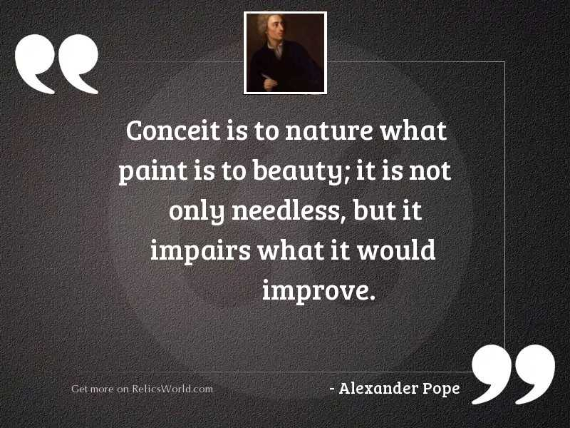 Conceit is to nature what