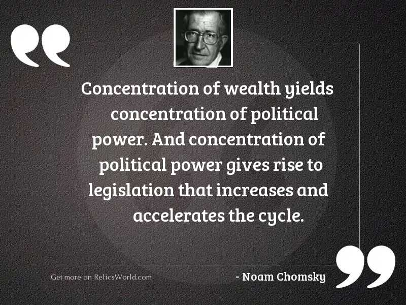 Concentration of wealth yields concentration