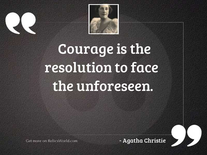 Courage is the resolution to