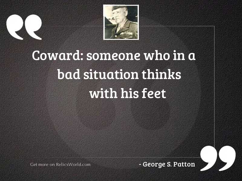 Coward: someone who in a